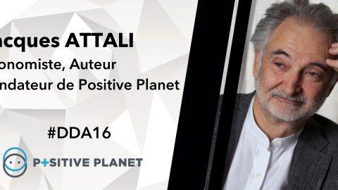 #DDA 16 JUIN 2016 – Jacques ATTALI, Economiste et Fondateur de Positive Planet